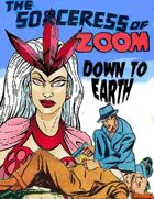 The Sorceress of Zoom: Down to Earth
