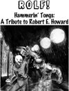 Hammerin' Tongs: A ROLF! Tribute to Robert E. Howard