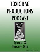 Toxic Bag Podcast Episode 402