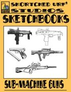 Skortched Urf' Studios Sketchbook: Sub-Machine Guns