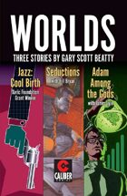 Worlds: Three Stories from Gary Scott Beatty