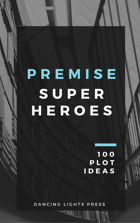 Premise: Superheroes - 100 Plot Ideas