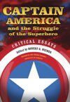Captain America and the Struggle of the Superhero: Critical Essays