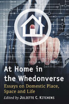 At Home in the Whedonverse: Essays on Domestic Place, Space and Life