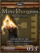 Mini-Dungeon #053: Ne'er Trust The White Wolf's Tameness