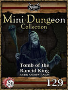 5E Mini-Dungeon #129: Tomb of the Rancid King