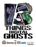 13 Things: Digital Ghosts