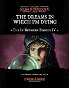 The In Between Part IV: The Dreams in Which I'm Dying - Adventure for Zweihander RPG