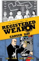 Registered Weapon: Career Day