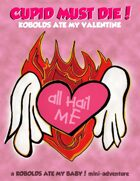CUPID MUST DIE!  Kobolds Ate My Valentine