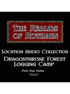 Rothaen Audio Collection: Dragonthorne Forest Logging Camp