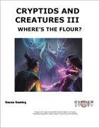 Cryptids and Creatures III: Where's The Flour?