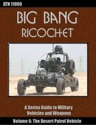 Big Bang Ricochet 006: The Desert Patrol Vehicle
