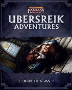 WFRP Ubersreik Adventures - Heart of Glass