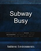 Subway Busy - from the RPG & TableTop Audio Experts