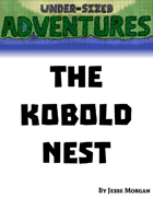 Under-sized Adventures #1: The Kobold Nest