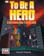 To Be A Hero: A Super-Hero Role Playing Game