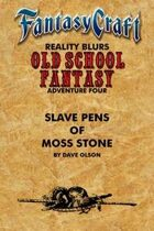 Old School Fantasy #4: Slave Pens of Moss Stone (Fantasy Craft Edition)