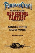 Old School Fantasy #6: Tangle in the Silver Vines (Fantasy Craft Edition)