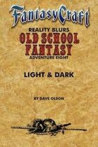 Old School Fantasy #8: Light & Dark (Fantasy Craft Edition)