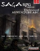 01AA02 - Saga RPG Adventure Arc: Darkwood #2 - The Tormented and the Twisted  (PFRPG) PDF