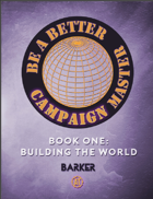 Be A Better Campaign Master, Book One: Building the World