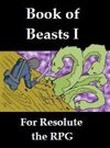 Book of Beasts I for Resolute the RPG