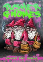 Pusher Gnomes
