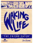 Waking Life: The Friend Eater
