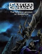 Castles & Crusades Undercaverns of Gaxmoor