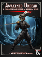 {WH} Awakened Undead! A character race with five subraces, including Skeletons, Ghosts, Revenants, Ghouls, and Mummies!