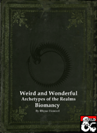 Weird & Wonderful: Archetypes of the Realms: Biomancy