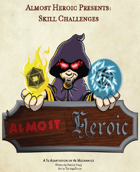 Almost Heroic Presents:  Skill Challenges