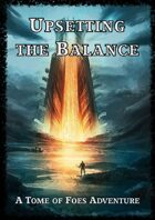 Upsetting the Balance - A Tome of Foes Adventure