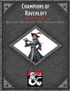 Champions of Ravenloft Roguish Archtype: The Highway Man