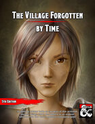 The Village Forgotten By Time - A Level 4 Adventure
