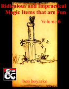 Ridiculous and Impractical Magic Items that are Fun: Volume 6