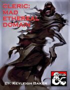 Cleric Mad Ethereal Domain 5e