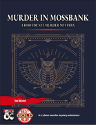 A Murder in Mossbank - A One Shot Who Dun It Murder Mystery