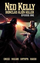 Ned Kelly:  Ironclad Alien Killer - Episode One