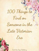 100 Things to Find on Someone in the Late Victorian Era