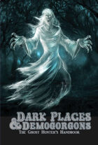 DARK PLACES & DEMOGORGONS - The Ghost Hunter's Handbook - and use w/other OSR games
