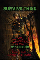 SURVIVE THIS!! Zombies! 2nd Edition Source Book 1:  Among The Living