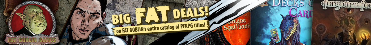 Big Fat Deals on Fat Goblin's entire catalog of PFRPG titles @ DriveThruRPG.com
